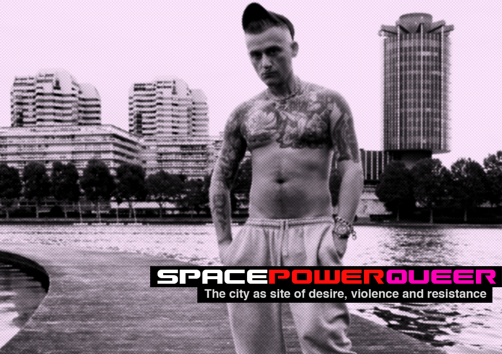 Space Queer Power - The city as site of desire, violence and resistance