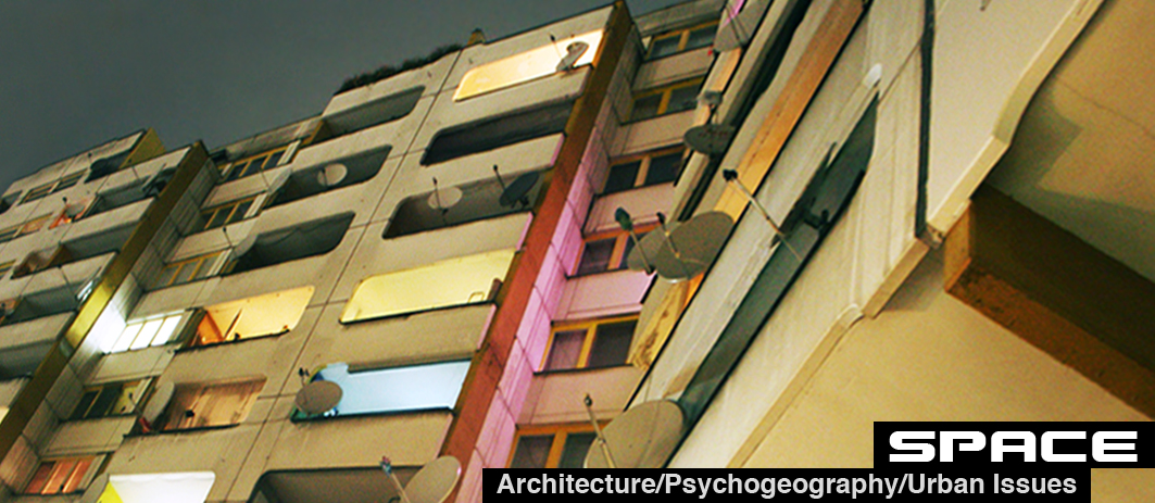 Space - Architecture, psychogeography, urban issues
